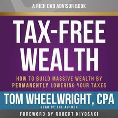 Rich Dad Advisors: Tax-Free Wealth, 2nd Edition by Tom Wheelwright audiobook