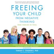 Freeing Your Child from Negative Thinking by  Tamar E. Chansky PhD audiobook