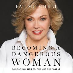 Becoming a Dangerous Woman by Pat Mitchell audiobook