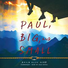 Paul, Big, and Small by David Glen Robb audiobook