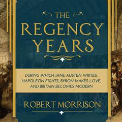 The Regency Years by Robert Morrison audiobook