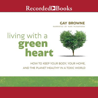 Living with a Green Heart by Gay Browne audiobook
