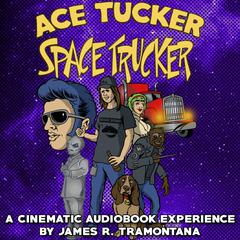 Ace Tucker Space Trucker by James R. Tramontana audiobook