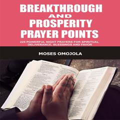 Breakthrough And Prosperity Prayer Points by Moses Omojola audiobook
