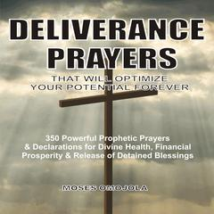 Deliverance Prayers That Will Optimize Your Potential Forever by Moses Omojola audiobook
