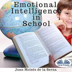 Emotional Intelligence In School by Juan Moisés De La Serna audiobook