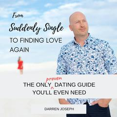 From Suddenly Single, To Finding Love Again by Darren Joseph audiobook