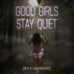 Good Girls Stay Quiet by Jo Cassidy audiobook
