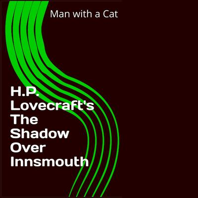 H.P. Lovecraft's The Shadow Over Innsmouth by H. P. Lovecraft audiobook