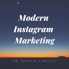 Modern Instagram Marketing by Michael C. Melvin audiobook