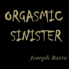 Orgasmic Sinister by Joseph Batte audiobook