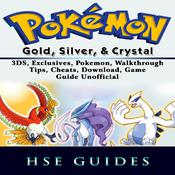 Pokemon Gold, Silver, & Crystal 3DS, Exclusives, Pokemon, Walkthrough, Tips, Cheats, Download, Game Guide Unofficial by  Hse Guides audiobook