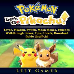 Pokemon Lets Go, Eevee, Pikachu, Switch, Moon Stones, Pokedex, Walkthrough, Items, Tips, Cheats, Download, Guide Unofficial by Leet Gamer audiobook