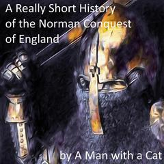 A Really Short History of the Norman Conquest of England by Man with a Cat audiobook