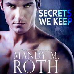 Secrets We Keep by Mandy M. Roth audiobook