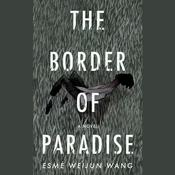 The Border of Paradise by  Esmé Weijun Wang audiobook