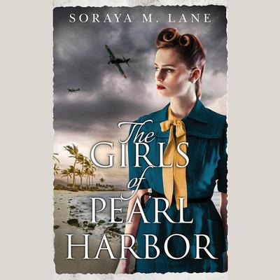 The Girls of Pearl Harbor by Soraya M. Lane audiobook