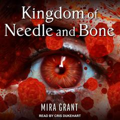 Kingdom of Needle and Bone  by Mira Grant audiobook