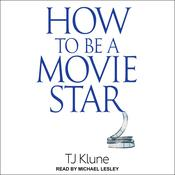 How to Be a Movie Star by  TJ Klune audiobook