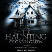 The Haunting of Cabin Green by  April A. Taylor audiobook