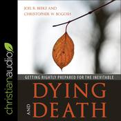 Dying and Death by  Joel R. Beeke audiobook