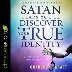 Satan Fears You'll Discover Your True Identity by Charles Kraft audiobook