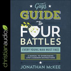 The Guy's Guide to Four Battles Every Young Man Must Face by Jonathan McKee audiobook
