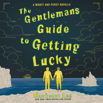 The Gentleman's Guide to Getting Lucky by Mackenzi Lee audiobook