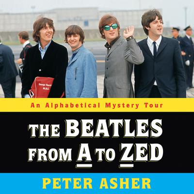 The Beatles from A to Zed by Peter Asher audiobook