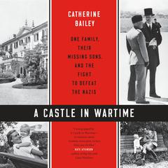 A Castle in Wartime by Catherine Bailey audiobook