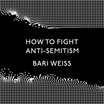 How to Fight Anti-Semitism by Bari Weiss audiobook