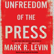 Unfreedom of the Press by  Mark R. Levin audiobook