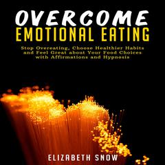 Overcome Emotional Eating by Elizabeth Snow audiobook