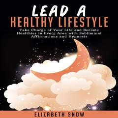 Lead a Healthy Lifestyle by Elizabeth Snow audiobook