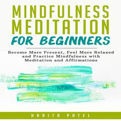 Mindfulness Meditation for Beginners by Harita Patel audiobook