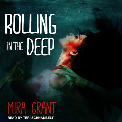 Rolling in the Deep  by Mira Grant audiobook