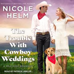 The Trouble With Cowboy Weddings by Nicole Helm audiobook