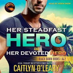 Her Steadfast HERO & Her Devoted HERO by Caitlyn O'Leary audiobook