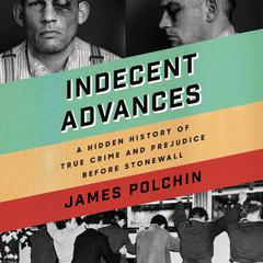 Indecent Advances by James Polchin audiobook
