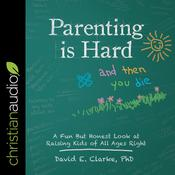 Parenting Is Hard and Then You Die by  David E. Clarke PhD audiobook