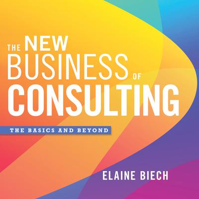 The New Business of Consulting by Elaine Biech audiobook
