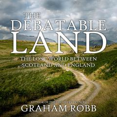 The Debatable Land by Graham Robb audiobook