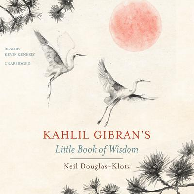 Kahlil Gibran's Little Book of Wisdom by Kahlil Gibran audiobook