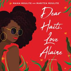 Dear Haiti, Love Alaine by Maika Moulite audiobook