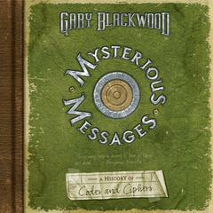 Mysterious Messages: A History of Codes and Ciphers by Gary Blackwood audiobook