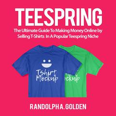 TeeSpring by Randolph A. Golden audiobook