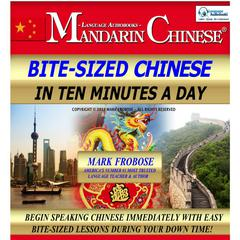 Bite-Sized Mandarin Chinese in Ten Minutes a Day by Mark Frobose audiobook