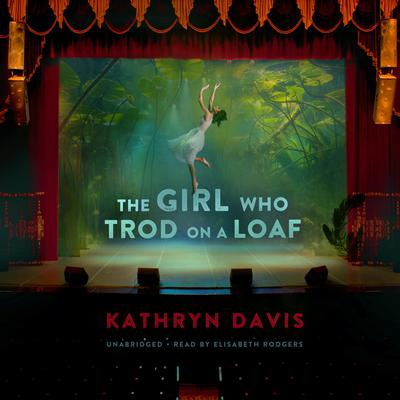 The Girl Who Trod on a Loaf by Kathryn Davis audiobook