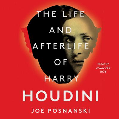 The Life and Afterlife of Harry Houdini by Joe Posnanski audiobook