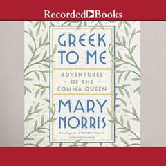 Greek to Me by Mary Norris audiobook